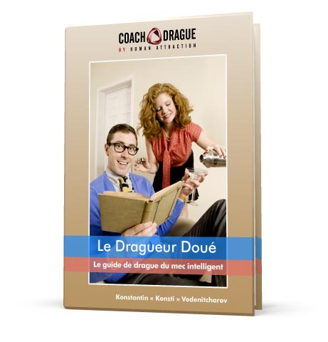 Le Dragueur Doué : Le Guide De Drague Du Mec Intelligent